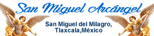 San Miguel del Milagro: La aparición del Arcangel en Tlaxcala, México
